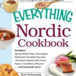 [PDF] [EPUB] The Everything Nordic Cookbook: Includes: Spring Nettle Soup, Norwegian Flatbread, Swedish Pancakes, Poached Salmon with Green Sauce, Cloudberry Mousse…and hundreds more! Download