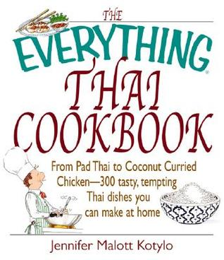 [PDF] [EPUB] The Everything Thai Cookbook: From Pad Thai to Lemongrass Chicken Skewers--300 Tasty, Tempting Thai Dishes You Can Make at Home Download by Jennifer Malott Kotylo