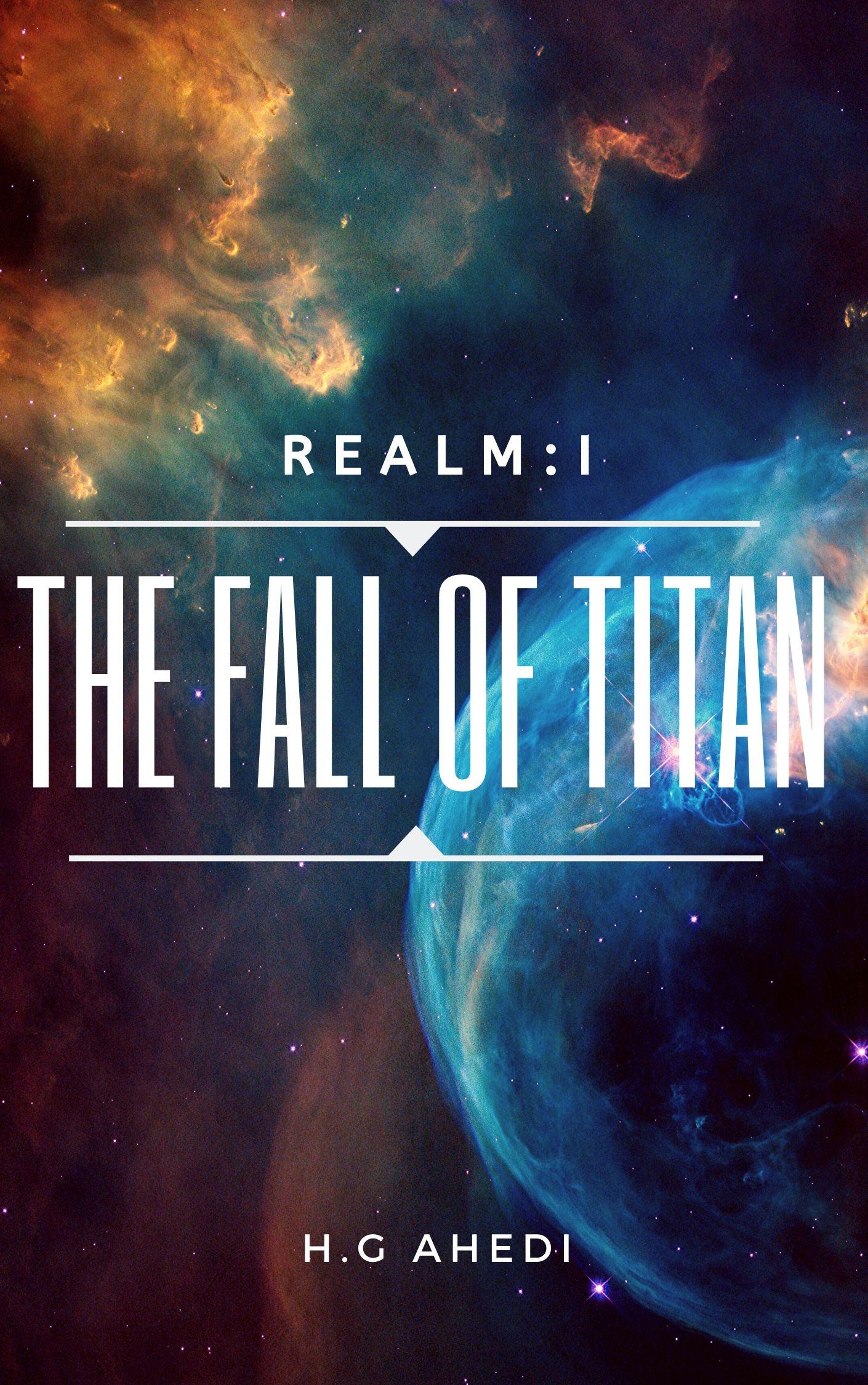 [PDF] [EPUB] The Fall of Titan (Realm Book 1) Download by H.G. Ahedi