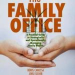 [PDF] [EPUB] The Family Office: A Practical Guide to Strategically and Operationally Managing Family Wealth Download