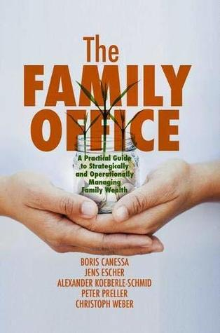 [PDF] [EPUB] The Family Office: A Practical Guide to Strategically and Operationally Managing Family Wealth Download by Boris Canessa