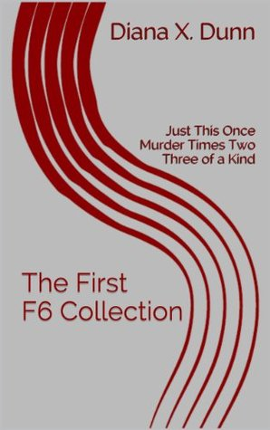 [PDF] [EPUB] The First F6 Collection: Just This Once, Murder Times Two, and Three of a Kind Download by Diana X. Dunn