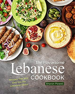 [PDF] [EPUB] The Flavorsome Lebanese Cookbook: Recipes That Will Give You the Lebanese Vibes! Download by Sharon Powell