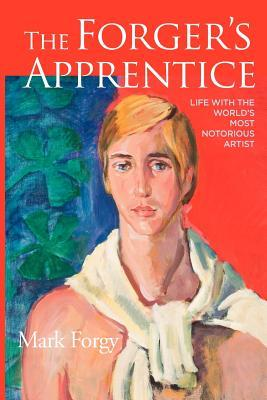 [PDF] [EPUB] The Forger's Apprentice: Life with the World's Most Notorious Artist Download by Mark Forgy