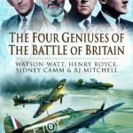 [PDF] [EPUB] The Four Geniuses of the Battle of Britain: Watson-Watt, Henry Royce, Sydney Camm and RJ Mitchell Download