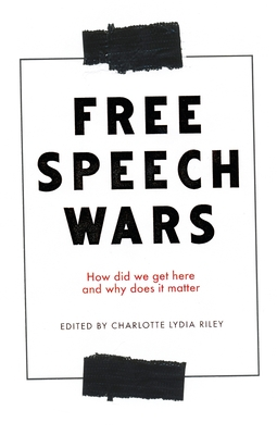 [PDF] [EPUB] The Free Speech Wars: How Did We Get Here and Why Does It Matter? Download by Charlotte Lydia Riley