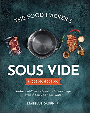 [PDF] [EPUB] The Hacker's Sous Vide Cookbook: Restaurant-Quality Meals in 3 Easy Steps, Even if You Can't Boil Water Download by Isabelle Dauphin