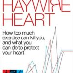[PDF] [EPUB] The Haywire Heart: How too much exercise can kill you, and what you can do to protect your heart Download