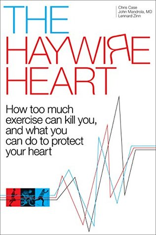 [PDF] [EPUB] The Haywire Heart: How too much exercise can kill you, and what you can do to protect your heart Download by Case Christopher J.