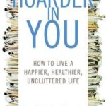 [PDF] [EPUB] The Hoarder in You: How to Live a Happier, Healthier, Uncluttered Life Download