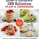 [PDF] [EPUB] The Low-FODMAP IBS Solution Plan and Cookbook:Heal Your IBS with More Than 100 Low-FODMAP Recipes That Prep in 30 Minutes or Less Download