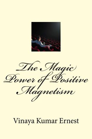 [PDF] [EPUB] The Magic Power of Positive Magnetism Download by Vinaya Kumar Ernest