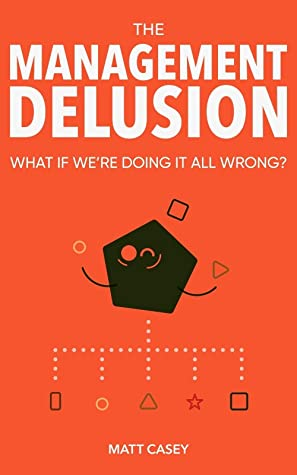 [PDF] [EPUB] The Management Delusion: What if we're doing it all wrong? Download by Matt Casey