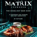 [PDF] [EPUB] The Matrix Cookbook the Deadliest War Ever: A Cookbook for Humans and Not Computers Download