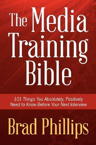 [PDF] [EPUB] The Media Training Bible: 101 Things You Absolutely, Positively Need To Know Before Your Next Interview Download by Brad  Phillips