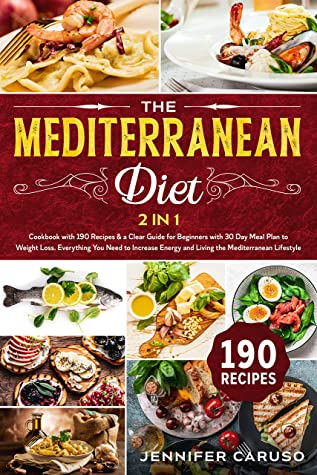 [PDF] [EPUB] The Mediterranean Diet: 2 in 1 Cookbook with 190 recipes and Clear Guide for Beginners with 30 Day Meal Plan to Weight Loss.Everything You Need to Increase Energy and Living the Mediterranean Lifestyle Download by Jennifer Caruso