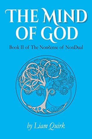 [PDF] [EPUB] The Mind of God: Reflections on NonDual Consciousness (The NonSense of NonDual Book 2) Download by Liam Quirk