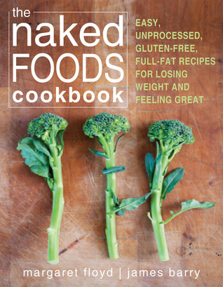 [PDF] [EPUB] The Naked Foods Cookbook: Easy, Unprocessed, Gluten-Free, Full-Fat Recipes for Losing Weight and Feeling Great Download by Margaret Floyd