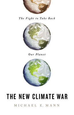 [PDF] [EPUB] The New Climate War: The Fight to Take Back Our Planet Download by Michael E.  Mann