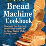 [PDF] [EPUB] The No-Mess Bread Machine Cookbook: Recipes For Perfect Homemade Breads In Your Bread Maker Every Time Download