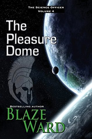 [PDF] [EPUB] The Pleasure Dome (The Science Officer #4) Download by Blaze Ward