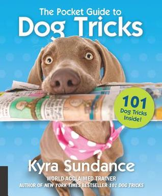 [PDF] [EPUB] The Pocket Guide to Dog Tricks: 101 Activities to Engage, Challenge, and Bond with Your Dog Download by Kyra Sundance