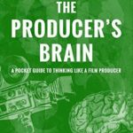 [PDF] [EPUB] The Producer's Brain: A Pocket Guide to Thinking Like a Film Producer Download