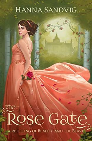 [PDF] [EPUB] The Rose Gate: A Retelling of Beauty and the Beast (Faerie Tale Romances #1) Download by Hanna Sandvig