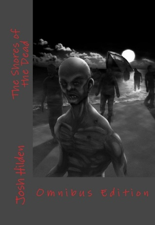 [PDF] [EPUB] The Shores Of The Dead: Omnibus Edition Download by Josh Hilden