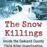 [PDF] [EPUB] The Snow Killings: Inside the Oakland County Child Killer Investigation Download