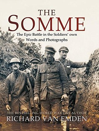 [PDF] [EPUB] The Somme: The Epic Battle in the Soldiers' own Words and Photographs Download by Richard van Emden