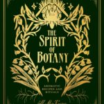 [PDF] [EPUB] The Spirit of Botany: Aromatic Recipes and Rituals Download