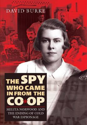 [PDF] [EPUB] The Spy Who Came in from the Co-Op: Melita Norwood and the Ending of Cold War Espionage Download by David  Burke