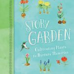 [PDF] [EPUB] The Story Garden: Cultivating Plants to Nurture Memories Download