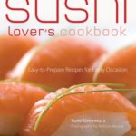 [PDF] [EPUB] The Sushi Lover's Cookbook: Easy-to-Prepare Recipes for Every Occasion Download