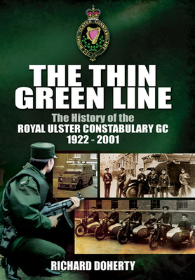 [PDF] [EPUB] The Thin Green Line: The History of the Royal Ulster Constabulary Gc, 1922-2001 Download by Richard Doherty