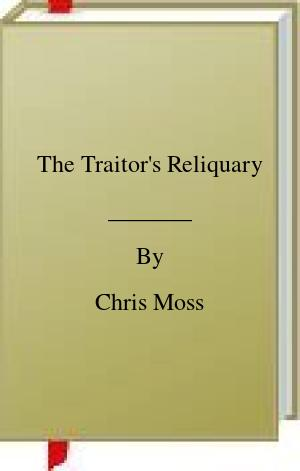 [PDF] [EPUB] The Traitor's Reliquary Download by Chris Moss