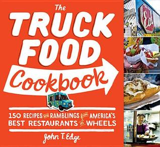 [PDF] [EPUB] The Truck Food Cookbook: 150 Recipes and Ramblings from America's Best Restaurants on Wheels Download by John T. Edge