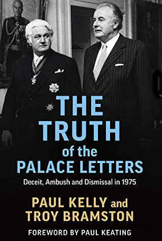 [PDF] [EPUB] The Truth of the Palace Letters: Deceit, Ambush and Dismissal in 1975 Download by Paul Kelly