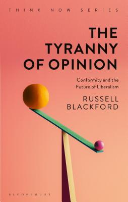 [PDF] [EPUB] The Tyranny of Opinion: Conformity and the Future of Liberalism Download by Russell Blackford