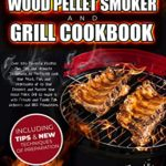 [PDF] [EPUB] The Ultimate Wood Pellet Smoker and Grill Cookbook: 250+ New Recipes to Cook your Meat, Fish, Vegetables and Desserts! Become a BBQ Pitmaster Discovering the Tips to Master your Wood Pellet Grill! Download
