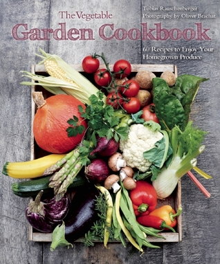 [PDF] [EPUB] The Vegetable Garden Cookbook: 60 Recipes to Enjoy Your Homegrown Produce Download by Tobias Rauschenberger