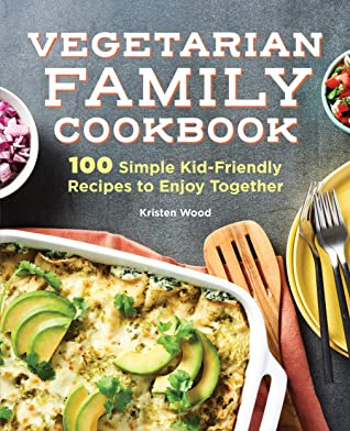 [PDF] [EPUB] The Vegetarian Family Cookbook: 100 Simple Kid-Friendly Recipes to Enjoy Together Download by Kristen Wood