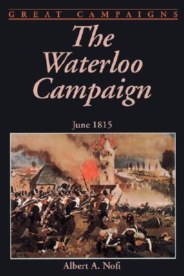 [PDF] [EPUB] The Waterloo Campaign: June 1815 Download by Albert A. Nofi