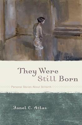 [PDF] [EPUB] They Were Still Born: Personal Stories about Stillbirth Download by Janel C. Atlas