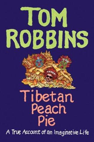 [PDF] [EPUB] Tibetan Peach Pie: A True Account of an Imaginative Life Download by Tom Robbins
