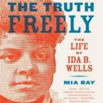 [PDF] [EPUB] To Tell the Truth Freely: The Life of Ida B. Wells Download