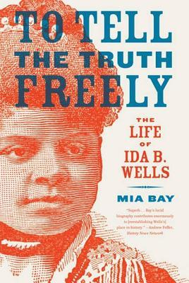 [PDF] [EPUB] To Tell the Truth Freely: The Life of Ida B. Wells Download by Mia Bay