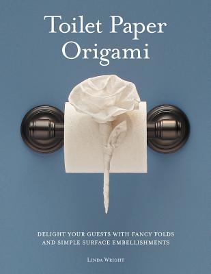 [PDF] [EPUB] Toilet Paper Origami Download by Linda  Wright