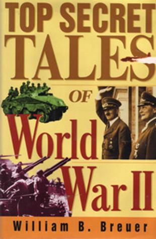 [PDF] [EPUB] Top Secret Tales of World War II Download by William B. Breuer